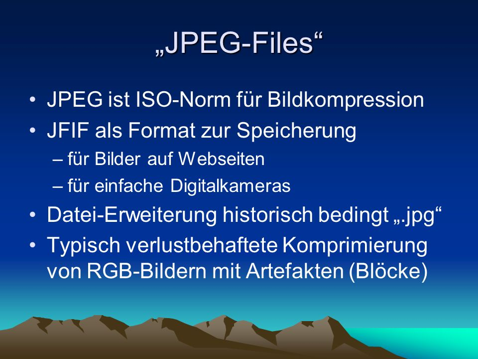 """JPEG-Files JPEG ist ISO-Norm für Bildkompression"