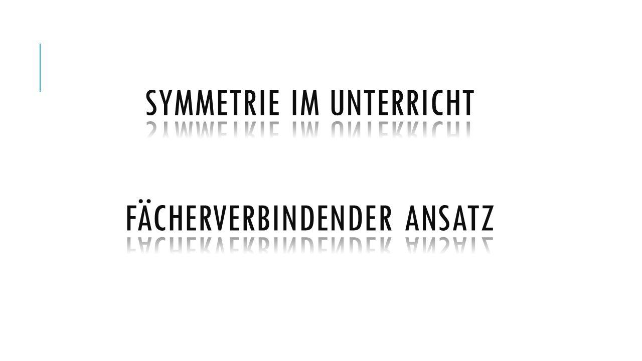 Symmetrie im Unterricht Fächerverbindender Ansatz