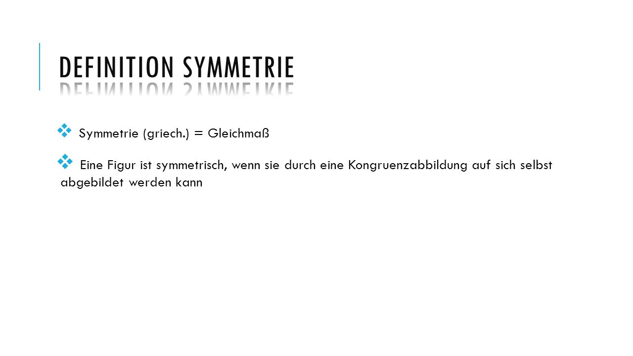 Definition Symmetrie Symmetrie (griech.) = Gleichmaß.