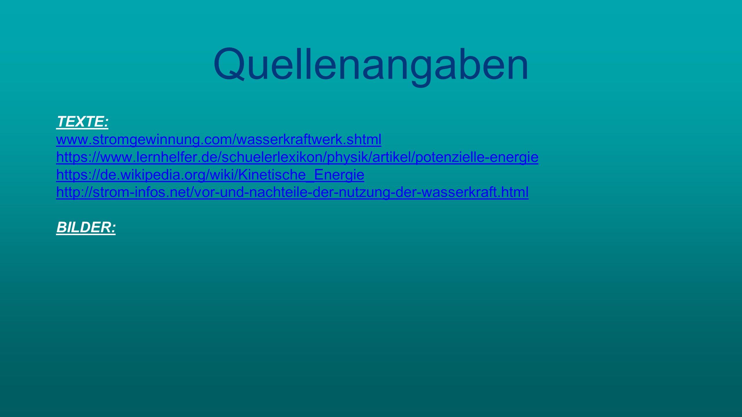 Quellenangaben TEXTE: www.stromgewinnung.com/wasserkraftwerk.shtml