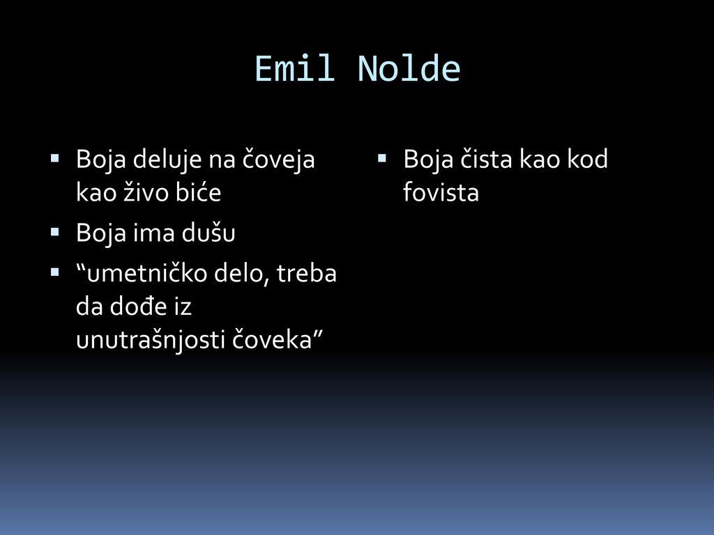 Emil Nolde Boja deluje na čoveja kao živo biće Boja ima dušu