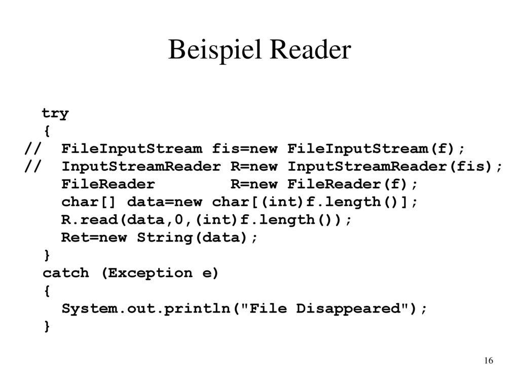 Beispiel Reader { // FileInputStream fis=new FileInputStream(f);