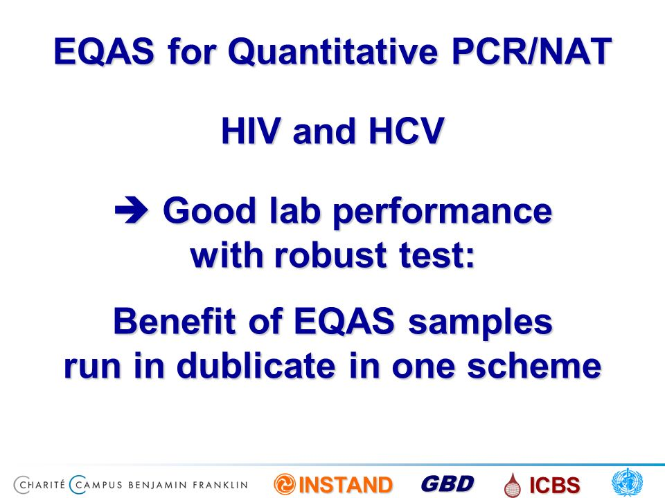 EQAS for Quantitative PCR/NAT HIV and HCV  Good lab performance with robust test: Benefit of EQAS samples run in dublicate in one scheme