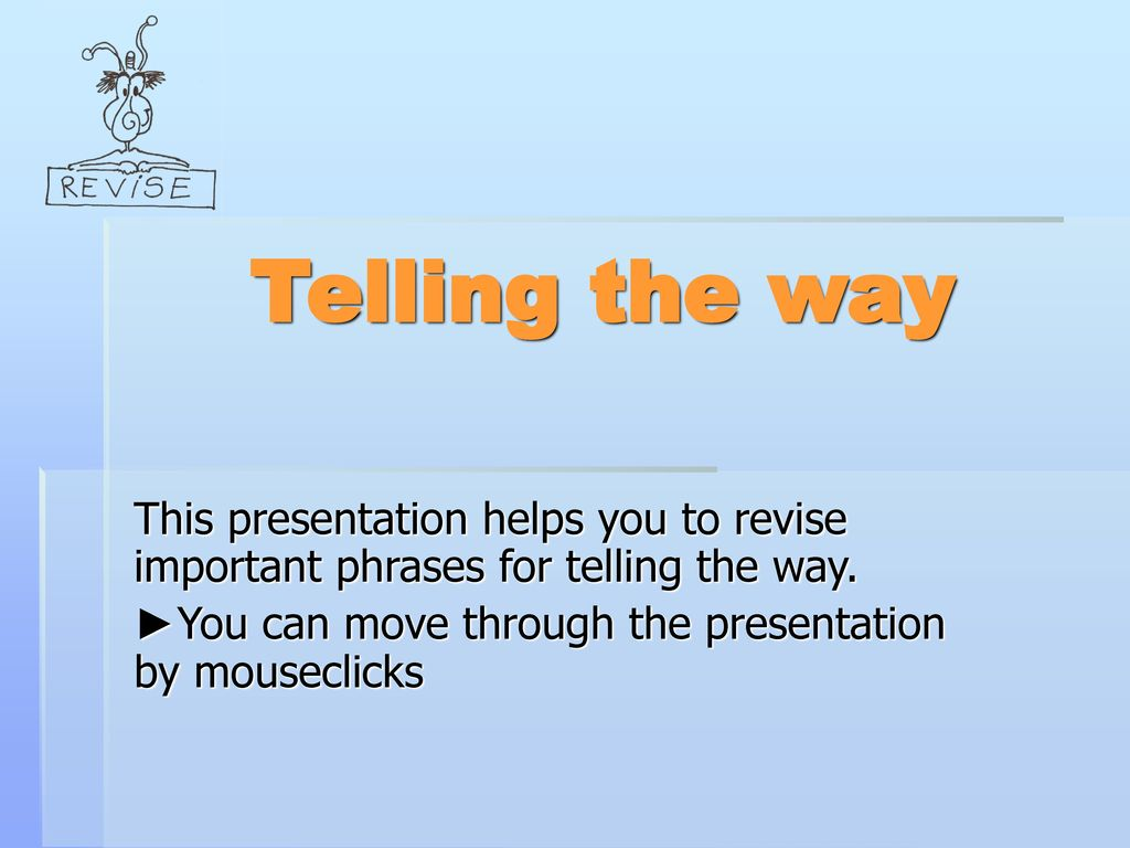 Telling the way This presentation helps you to revise important phrases for telling the way.