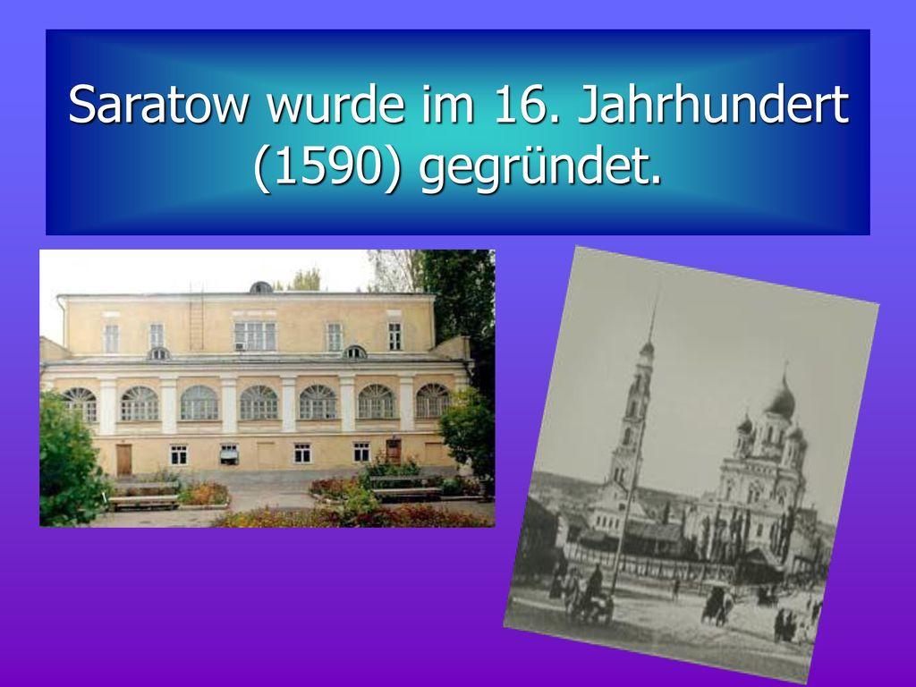 Saratow wurde im 16. Jahrhundert (1590) gegründet.
