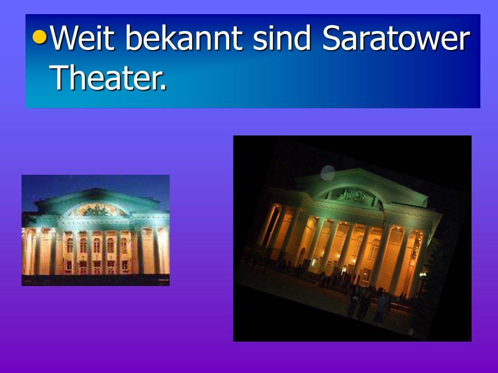 Weit bekannt sind Saratower Theater.