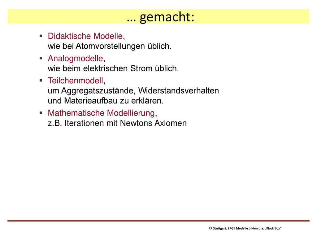 … gemacht: Didaktische Modelle, wie bei Atomvorstellungen üblich.