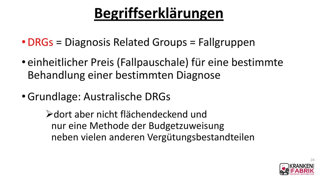 Begriffserklärungen DRGs = Diagnosis Related Groups = Fallgruppen