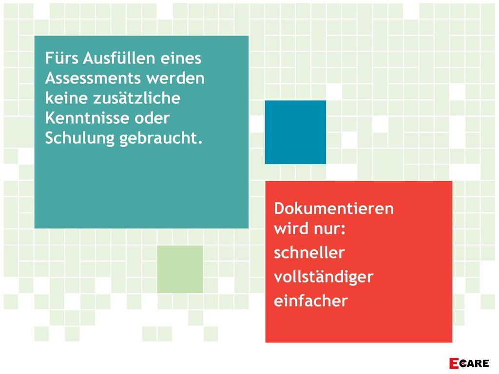 Fürs Ausfüllen eines Assessments werden keine zusätzliche Kenntnisse oder Schulung gebraucht.