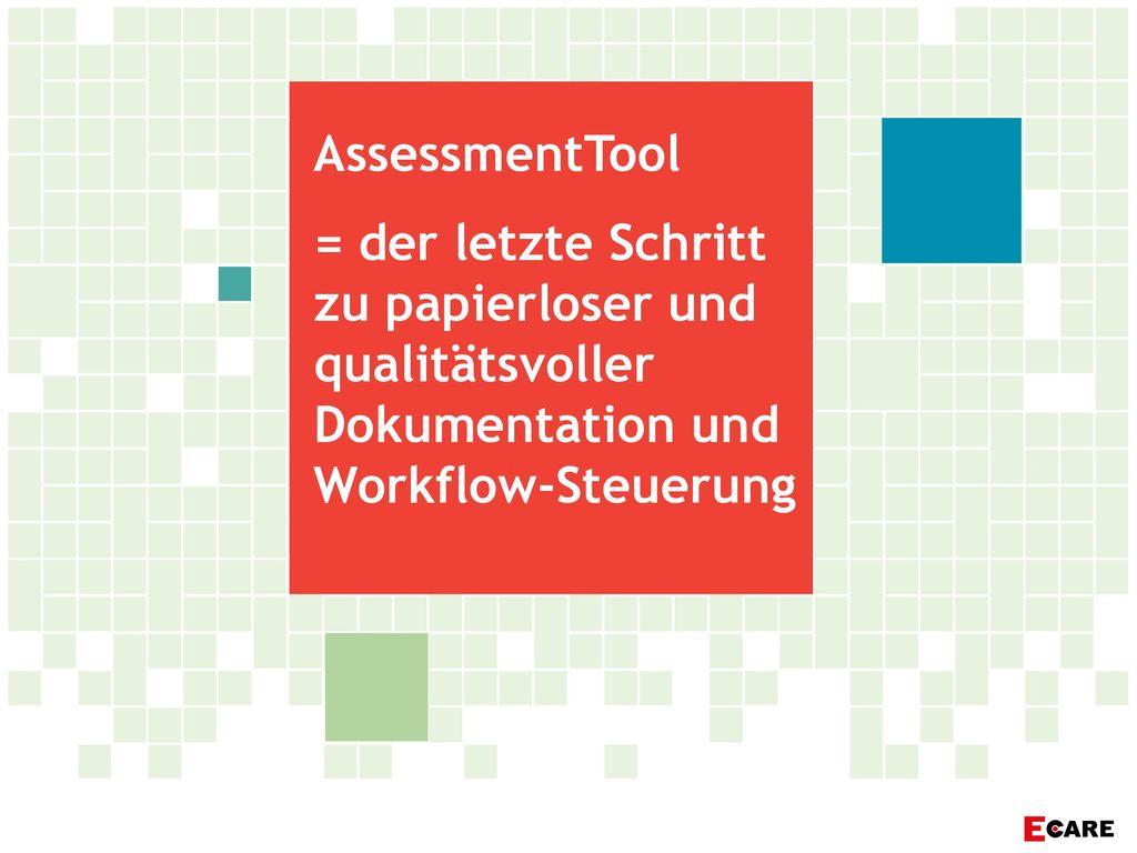 AssessmentTool = der letzte Schritt zu papierloser und qualitätsvoller Dokumentation und Workflow-Steuerung.