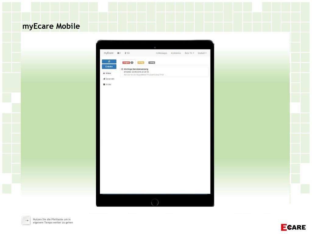 myEcare Mobile Nutzen Sie die Pfeiltaste um in eigenem Tempo weiter zu gehen