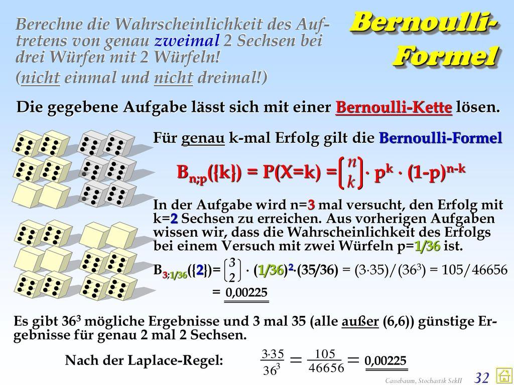 Bernoulli-Formel Bn;p({k}) = P(X=k) =  pk  (1-p)n-k