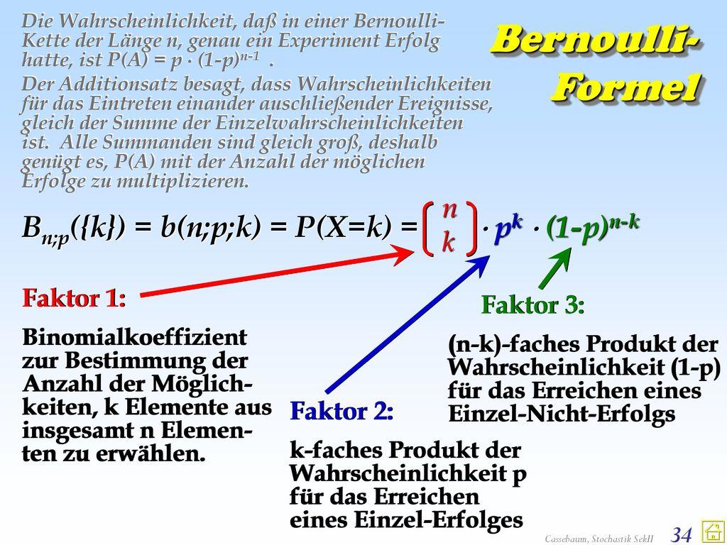 Bernoulli- Formel Bn;p({k}) = b(n;p;k) = P(X=k) =  pk  (1-p)n-k nk