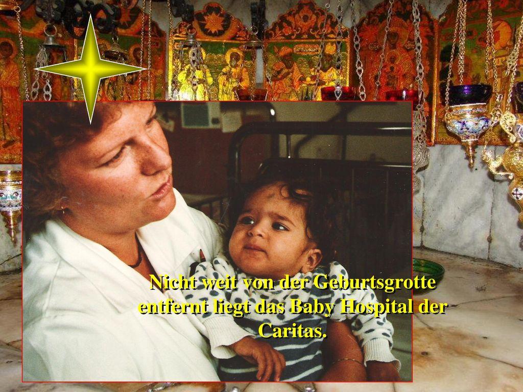 Bethlehem Nicht weit von der Geburtsgrotte entfernt liegt das Baby Hospital der Caritas.