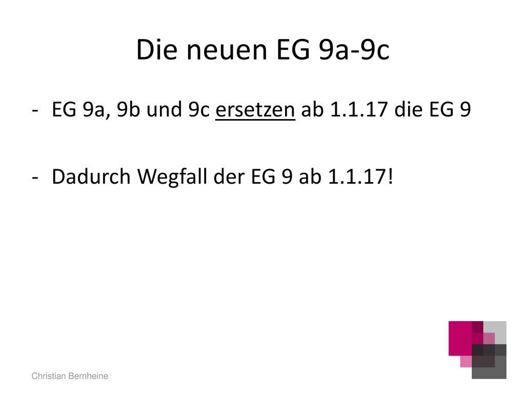 Die neuen EG 9a-9c EG 9a, 9b und 9c ersetzen ab 1.1.17 die EG 9
