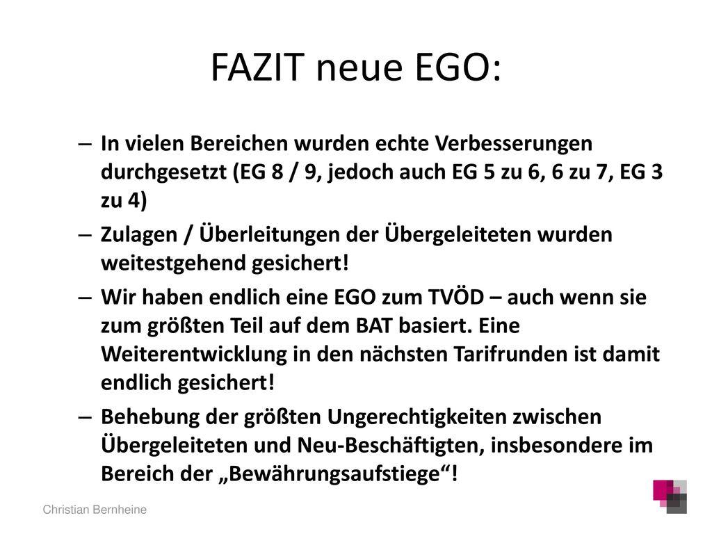 FAZIT neue EGO: In vielen Bereichen wurden echte Verbesserungen durchgesetzt (EG 8 / 9, jedoch auch EG 5 zu 6, 6 zu 7, EG 3 zu 4)