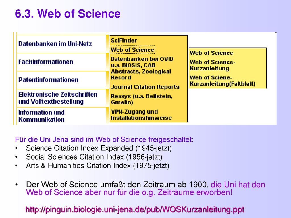 6.3. Web of Science Für die Uni Jena sind im Web of Science freigeschaltet: Science Citation Index Expanded (1945-jetzt)