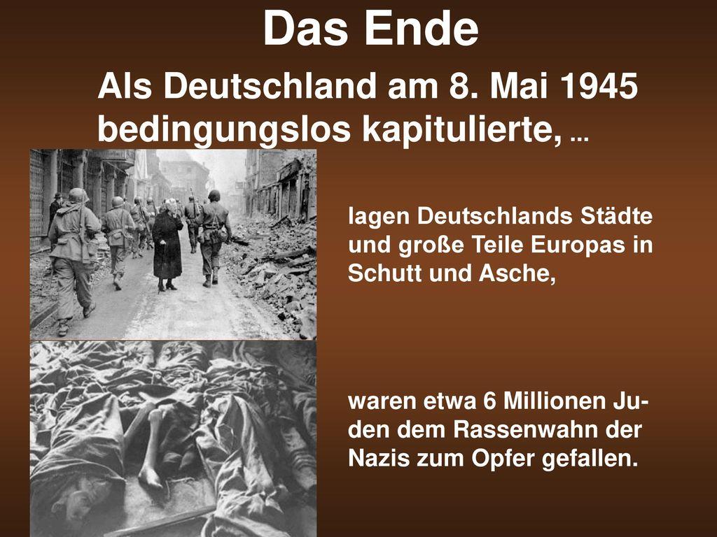Das Ende Als Deutschland am 8. Mai 1945 bedingungslos kapitulierte, ... lagen Deutschlands Städte und große Teile Europas in Schutt und Asche,