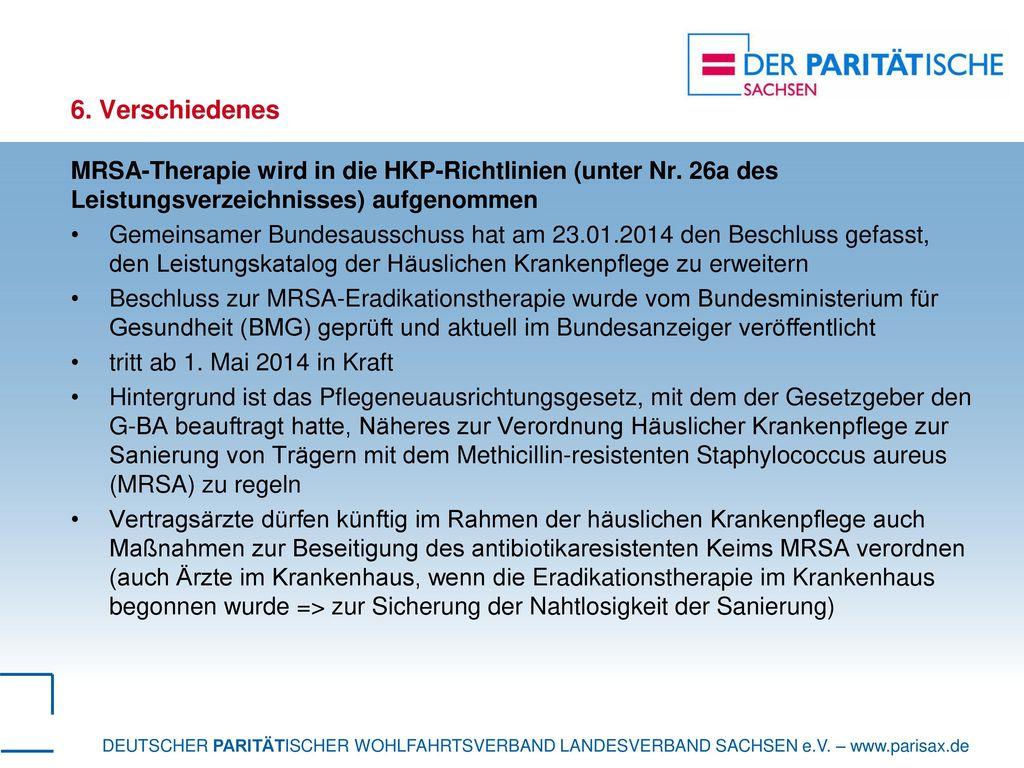 6. Verschiedenes MRSA-Therapie wird in die HKP-Richtlinien (unter Nr. 26a des Leistungsverzeichnisses) aufgenommen.