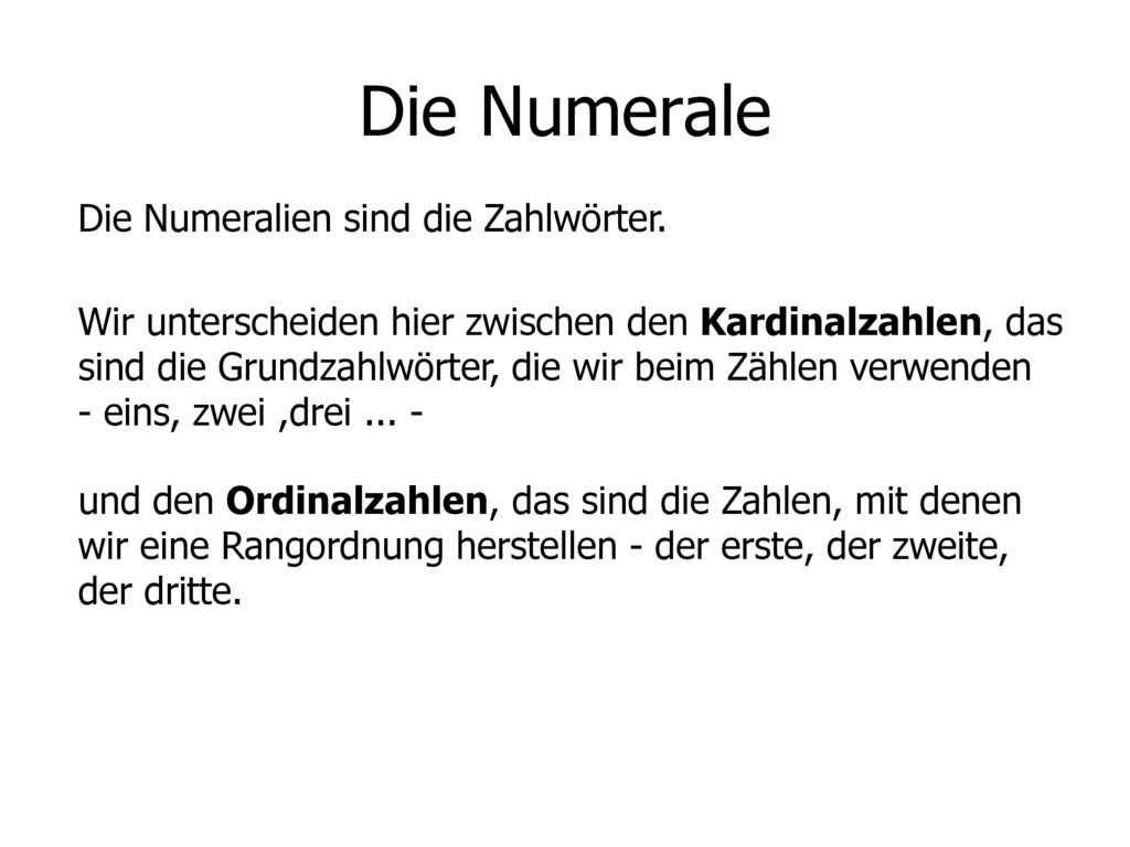 Die Numerale Die Numeralien sind die Zahlwörter.