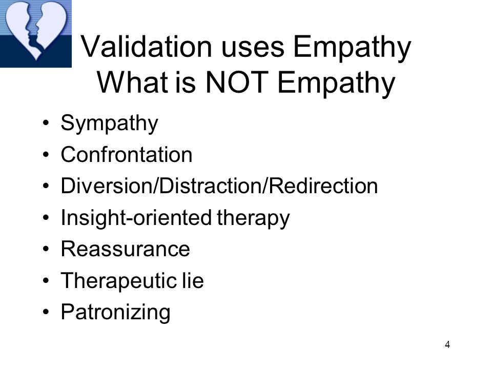 Validation uses Empathy What is NOT Empathy
