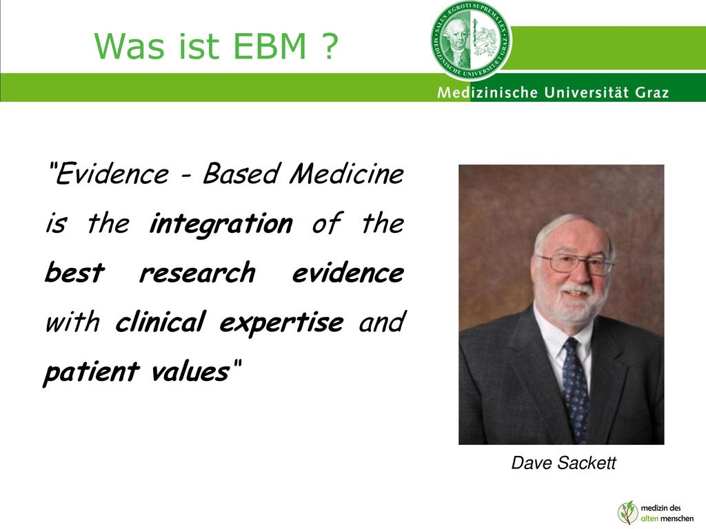 Was ist EBM Evidence - Based Medicine is the integration of the best research evidence with clinical expertise and patient values