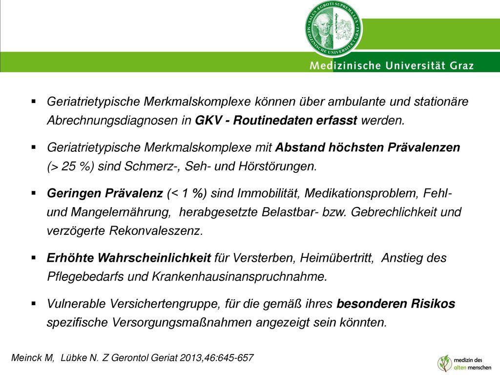 Geriatrietypische Merkmalskomplexe können über ambulante und stationäre Abrechnungsdiagnosen in GKV - Routinedaten erfasst werden.