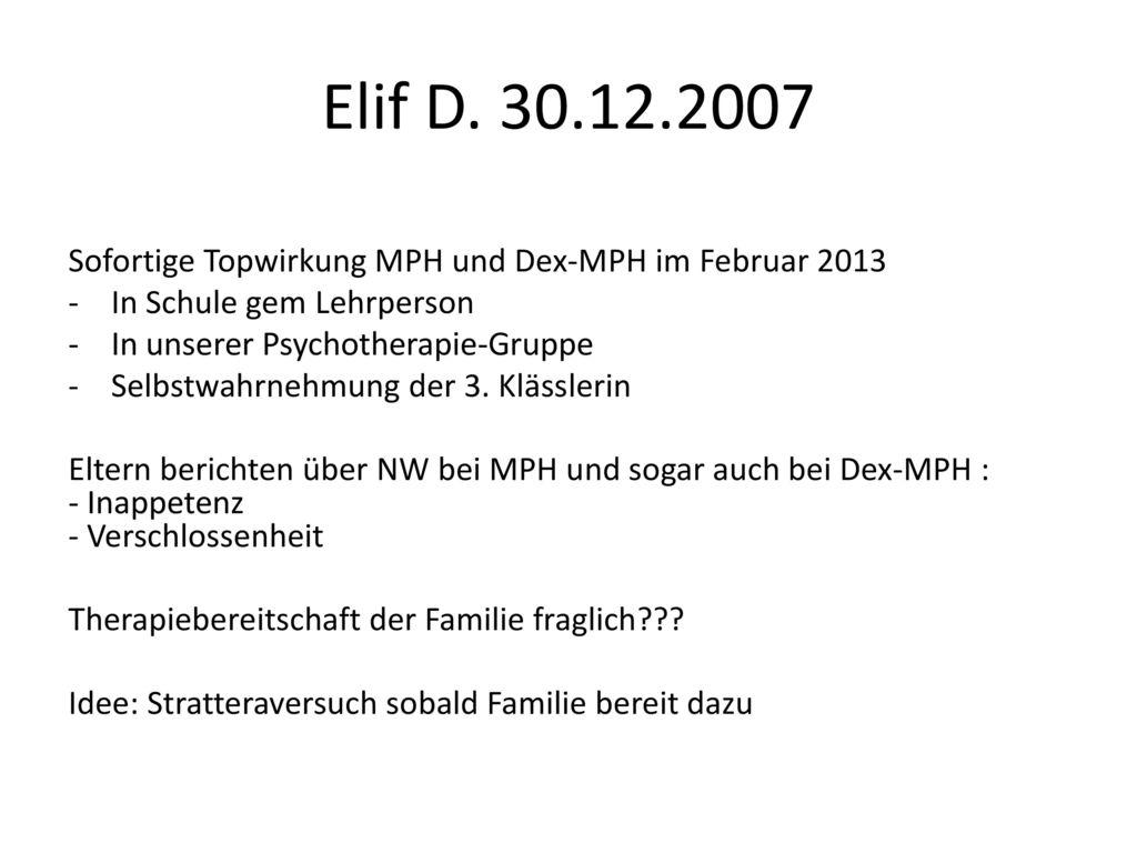 Elif D. 30.12.2007 Sofortige Topwirkung MPH und Dex-MPH im Februar 2013. In Schule gem Lehrperson.
