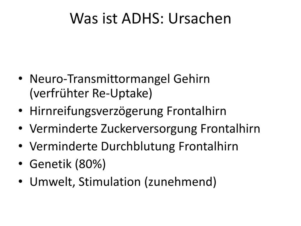 Was ist ADHS: Ursachen Neuro-Transmittormangel Gehirn (verfrühter Re-Uptake) Hirnreifungsverzögerung Frontalhirn.