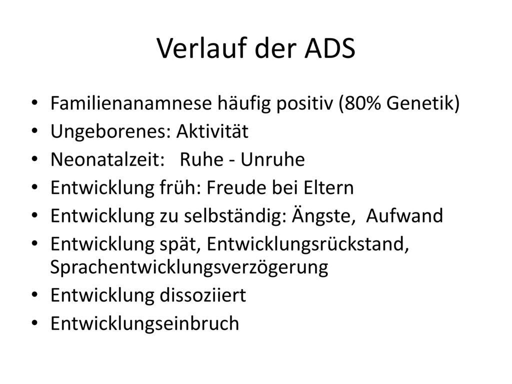 Verlauf der ADS Familienanamnese häufig positiv (80% Genetik)