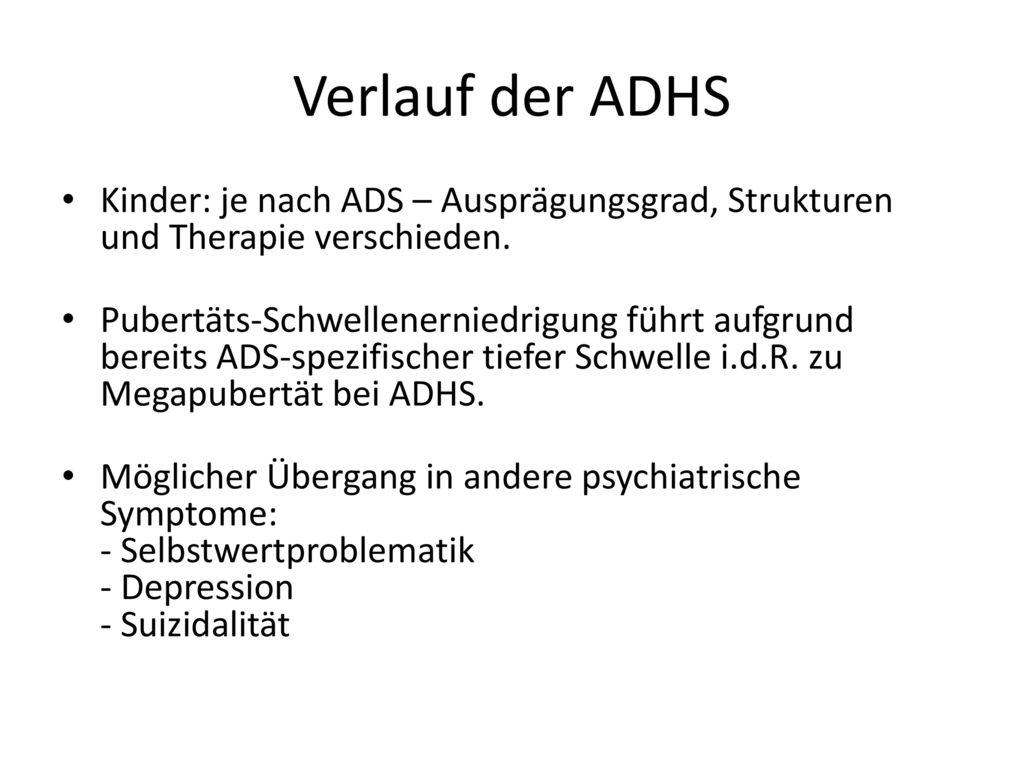 Verlauf der ADHS Kinder: je nach ADS – Ausprägungsgrad, Strukturen und Therapie verschieden.