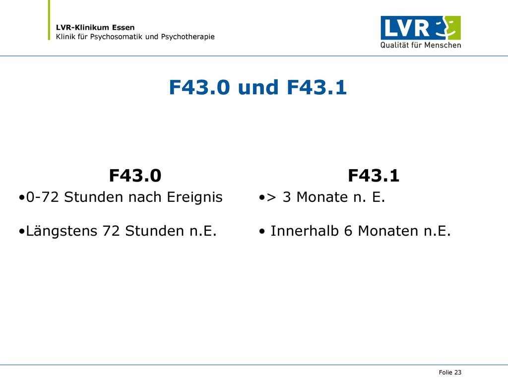 F43.0 und F43.1 F43.0 F43.1 0-72 Stunden nach Ereignis