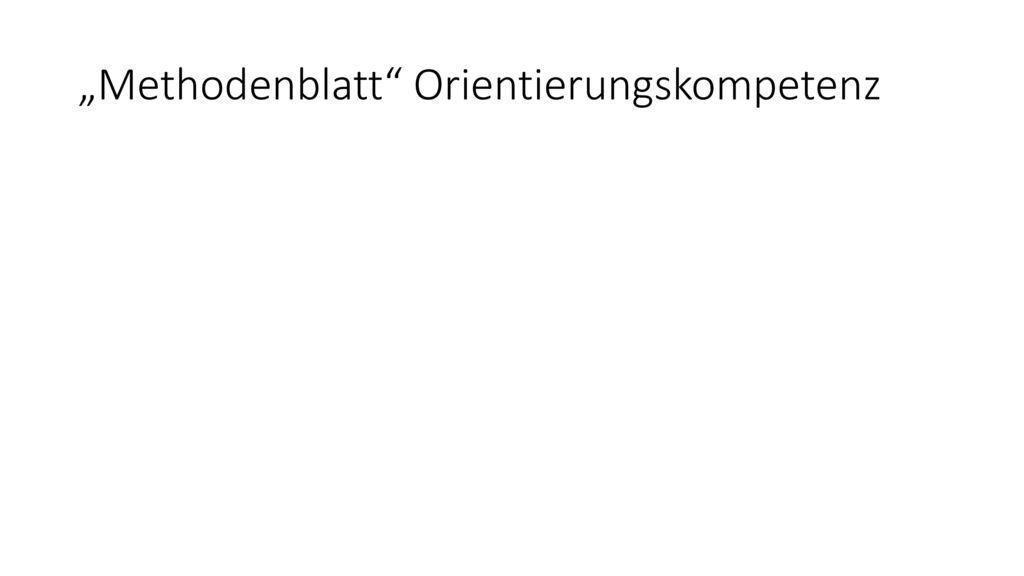"""""""Methodenblatt Orientierungskompetenz"""