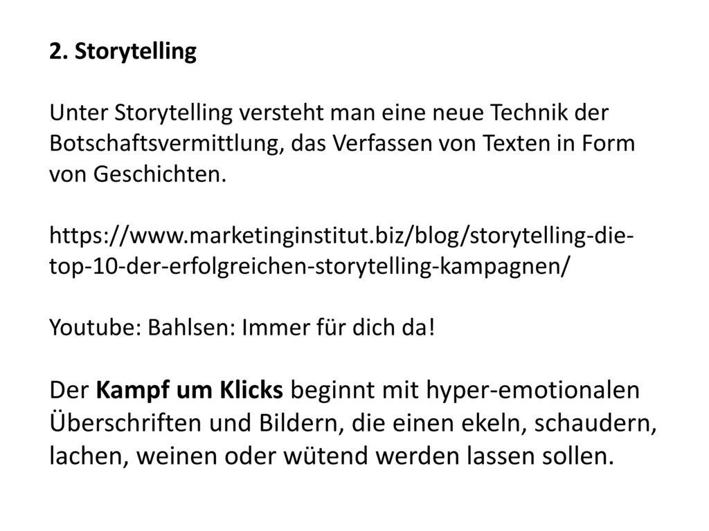 2. Storytelling Unter Storytelling versteht man eine neue Technik der Botschaftsvermittlung, das Verfassen von Texten in Form von Geschichten.