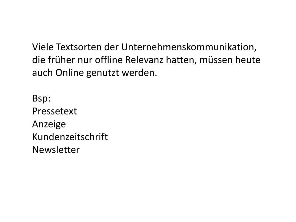 Viele Textsorten der Unternehmenskommunikation, die früher nur offline Relevanz hatten, müssen heute auch Online genutzt werden.