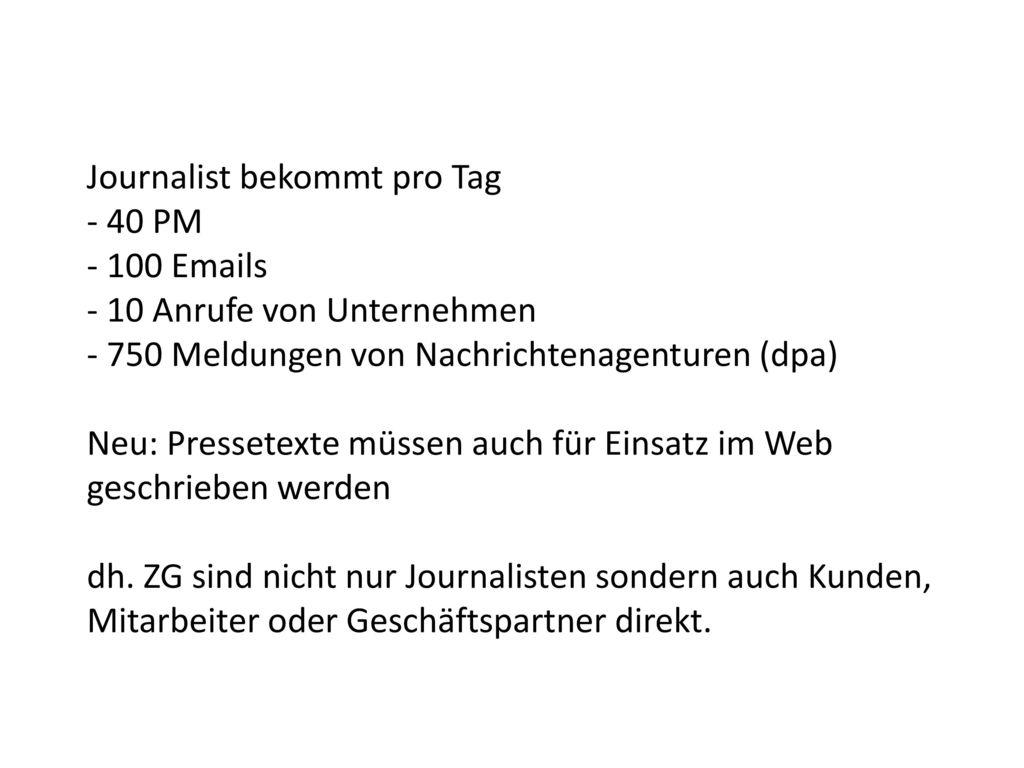 Journalist bekommt pro Tag - 40 PM - 100 Emails - 10 Anrufe von Unternehmen - 750 Meldungen von Nachrichtenagenturen (dpa)