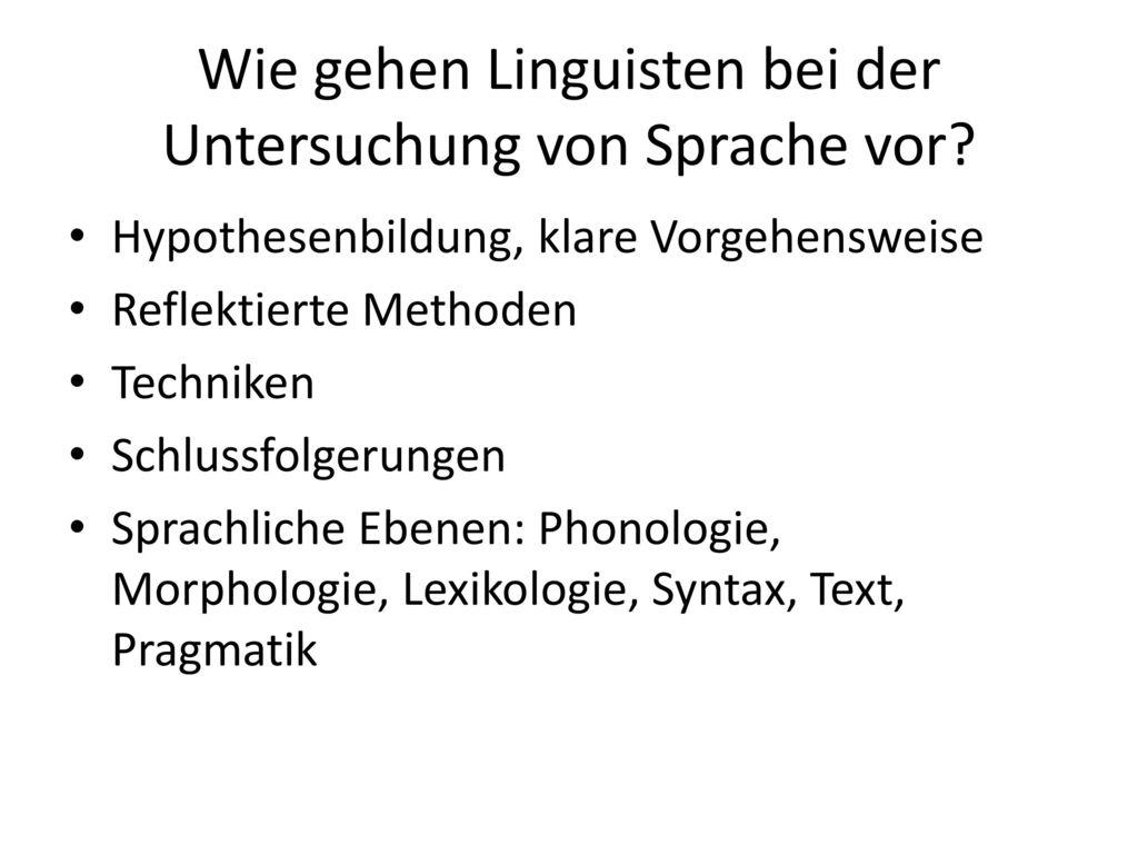 Wie gehen Linguisten bei der Untersuchung von Sprache vor
