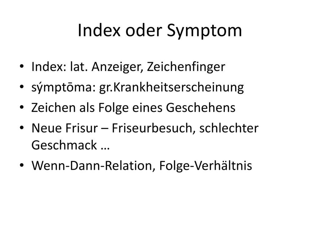 Index oder Symptom Index: lat. Anzeiger, Zeichenfinger