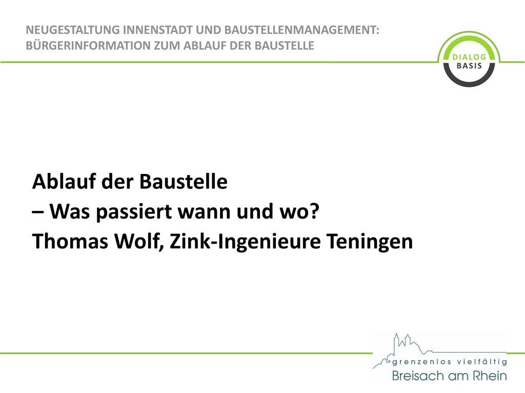 – Was passiert wann und wo Thomas Wolf, Zink-Ingenieure Teningen