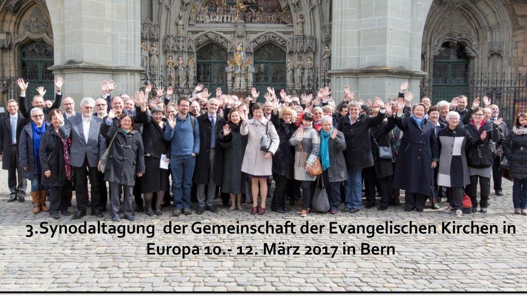 3.Synodaltagung der Gemeinschaft der Evangelischen Kirchen in Europa 10.- 12. März 2017 in Bern