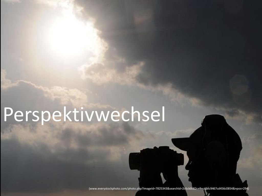 Perspektivwechsel (www.everystockphoto.com/photo.php imageId=7825343&searchId=2c6cb0c82ce8ec43ec9467cd456c0854&npos=294)
