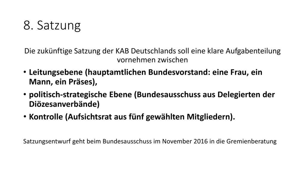 8. Satzung Die zukünftige Satzung der KAB Deutschlands soll eine klare Aufgabenteilung vornehmen zwischen.
