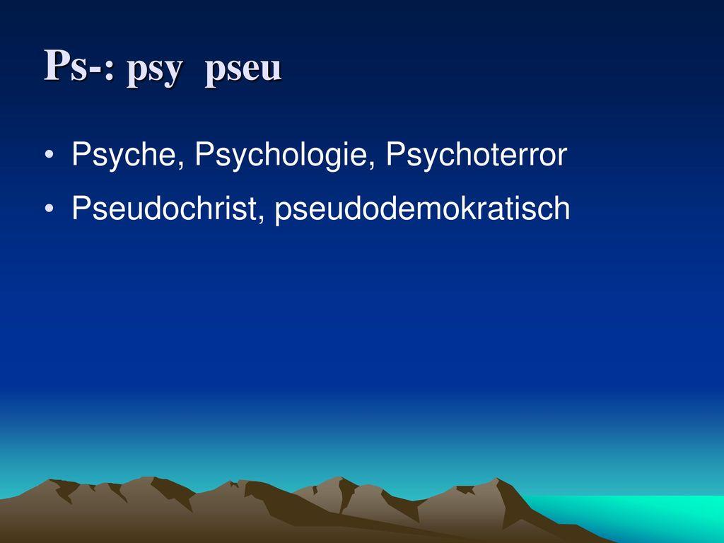 Ps-: psy pseu Psyche, Psychologie, Psychoterror