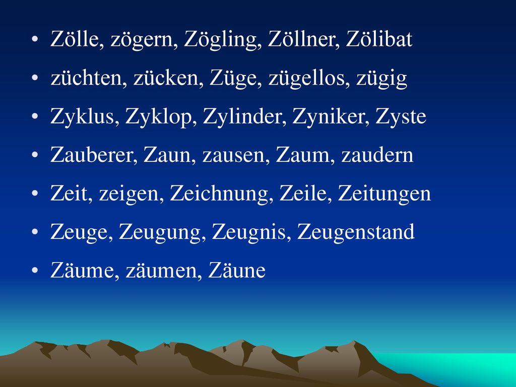 Zölle, zögern, Zögling, Zöllner, Zölibat