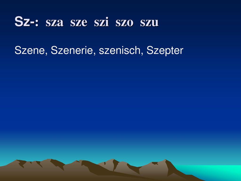 Sz-: sza sze szi szo szu Szene, Szenerie, szenisch, Szepter
