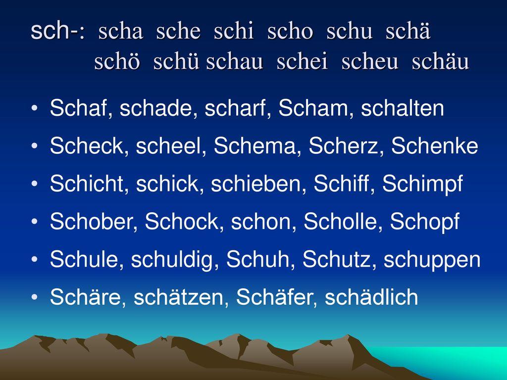sch-: scha sche schi scho schu schä schö schü schau schei scheu schäu