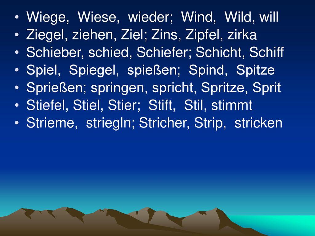 Wiege, Wiese, wieder; Wind, Wild, will