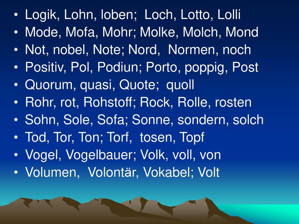 Logik, Lohn, loben; Loch, Lotto, Lolli