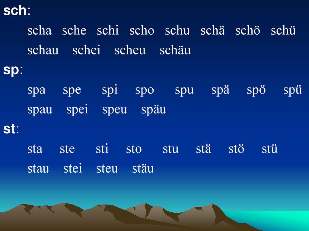 sch: scha sche schi scho schu schä schö schü. schau schei scheu schäu. sp: