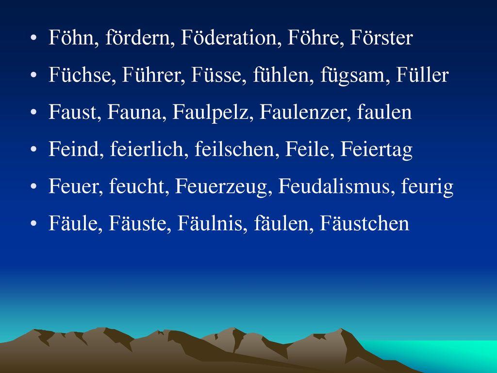 Föhn, fördern, Föderation, Föhre, Förster